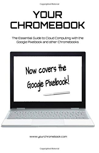 Your Chromebook: The Essential Guide to Cloud Computing with the Google Pixelbook and other Chromebooks por Tony Loton