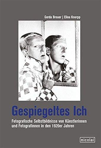 Gespiegeltes Ich: Fotografische Selbstbildnisse von Frauen in den 1920er Jahren