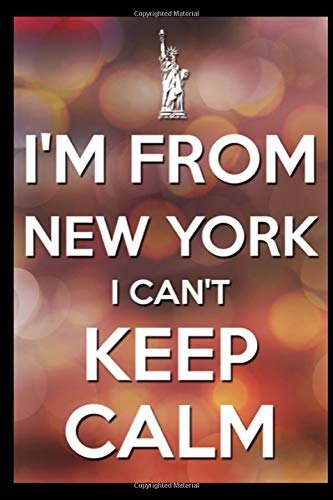 I'm From New York I Can't Keep Calm: A Blank Lined 120 Page 6X9 Journal For New York Lovers