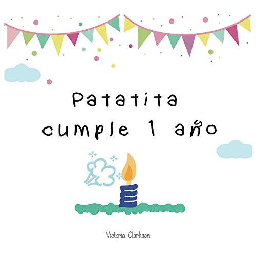 Patatita cumple un año: Patatita is turning 1 (Las aventuras de Patatita)