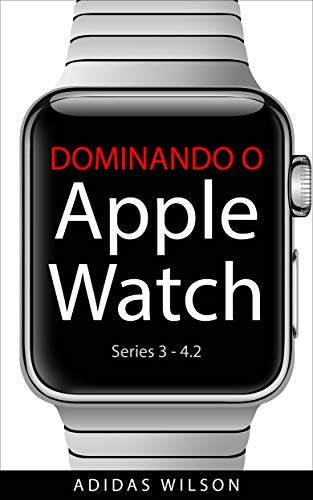 Dominando O Apple Watch: Apple Watch Séries 3-4.2 (Portuguese ...