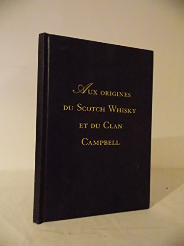 Aux origines du Scotch Whisky et du Clan Campbell. par COLLECTIF