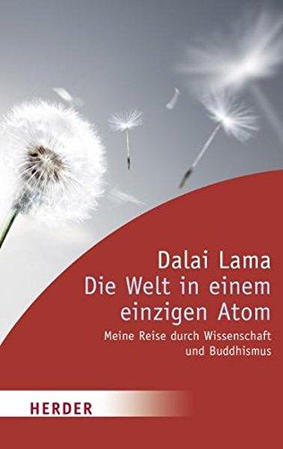 Die Welt in einem einzigen Atom: Meine Reise durch Wissenschaft und Buddhismus (HERDER spektrum)