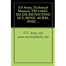 US Army, Technical Manual, TM 5-6665-202-23P, DETECTING SET, MINE: AURAL INDICATION, 10 V, DC POWER, PORTABLE TRANSISTORIZED W/CASE, AN/PSS-11, (POLAN (English Edition)