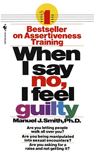 When I Say No, I Feel Guilty: How to Cope--Using the Skills of Systematic Assertive Therapy por Manuel J. Smith