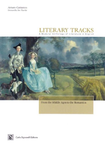 Literary tracks. A modular anthology of literature in English. From the Middle Ages to Romantics (449-1837). Per il triennio. Con CD Audio