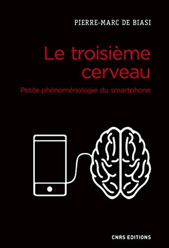 Le troisième cerveau. Petite phénoménologie du smartphone (SOCIETE) par Pierre-marc de Biasi