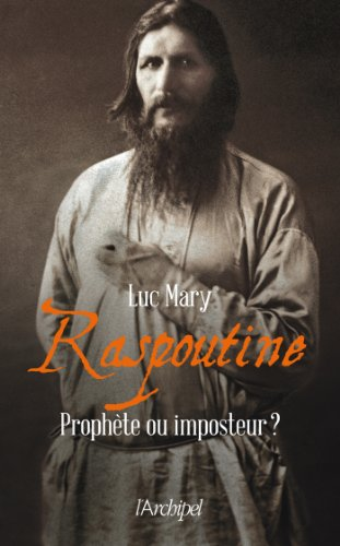 Raspoutine, prophète ou imposteur par Luc Mary