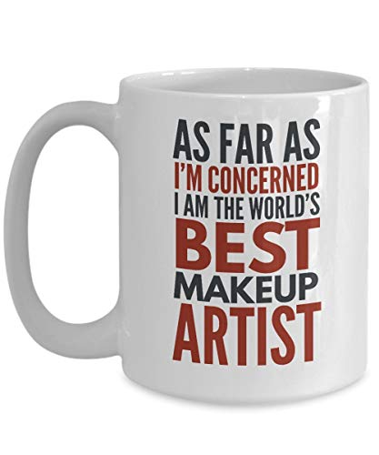 Makeup Artist Mug As Far As I'm Concerned I Am The World's Best Makeup Artist Funny Coffee Mug Gift With Sayings Quotes