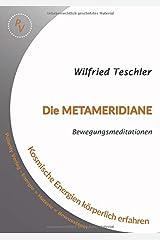 Die Metameridiane: Bewegungsmeditationen - Kosmische Energien körperlich erfahren Taschenbuch