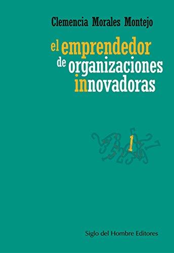 El emprendedor de organizaciones innovadoras (Administración y cultura) por Clemencia Morales Montejo