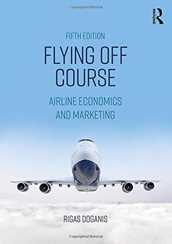 Flying Off Course: Airline Economics and Marketing por Rigas Doganis