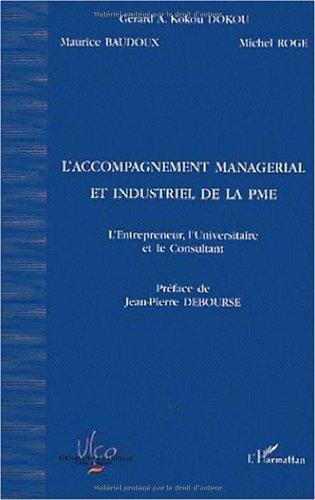 L'accompagnement managerial et industriel de la pme. l'entrepreneur l'universitaire et le consultant par Maurice Baudoux