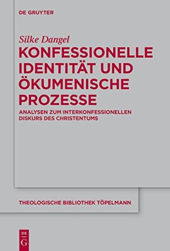Konfessionelle Identität und ökumenische Prozesse: Analysen zum interkonfessionellen Diskurs des Christentums (Theologische Bibliothek Töpelmann 168)