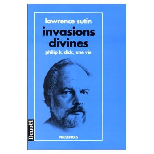 Invasions divines - Philip K. Dick, une vie