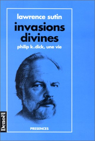 Invasions divines - Philip K. Dick, une vie par Lawrence Sutin
