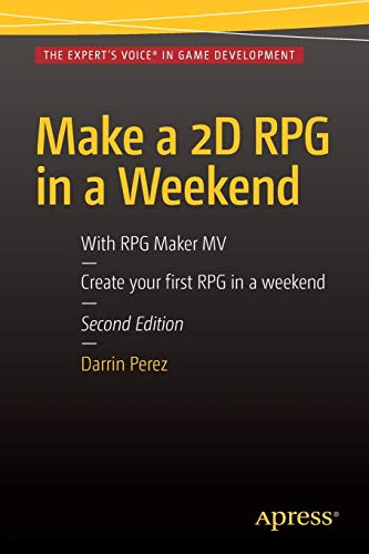 Make a 2D RPG in a Weekend: Second Edition: With RPG Maker MV por Darrin Perez