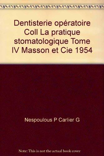 Dentisterie opératoire Coll La pratique stomatologique Tome IV Masson et Cie 1954