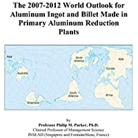The 2007-2012 World Outlook for Aluminum Ingot and Billet Made in Primary Aluminum Reduction Plants - 2008 Billet