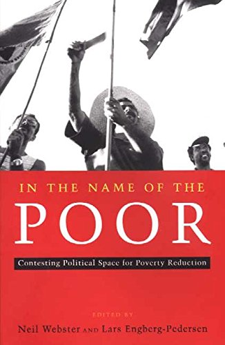 [(In the Name of the Poor : Contesting Political Space for Poverty Reduction)] [Edited by Neil Webster ] published on (April, 2002)