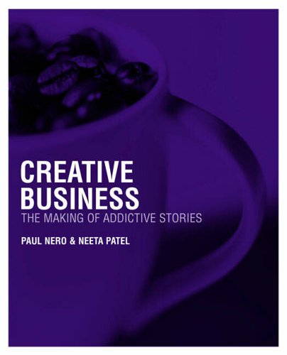 Creative Business: The Making of Addictive Stories: The Art of Compelling Storytelling