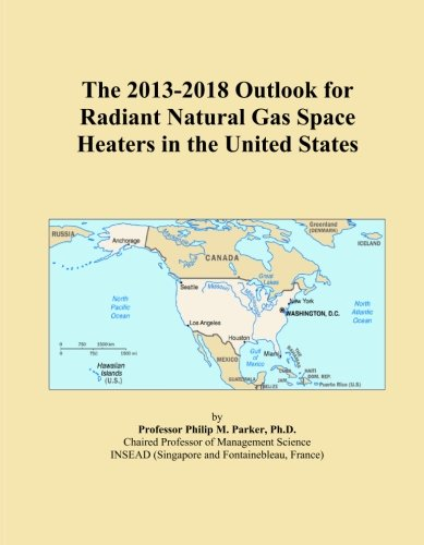 The 2013-2018 Outlook for Radiant Natural Gas Space Heaters in the United States