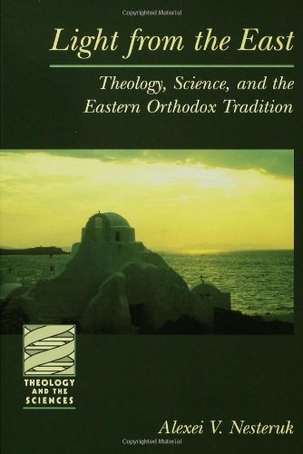 Light from the East: Theology, Science, and the Eastern Orthodox Tradition (Theology and the Sciences) por Alexei V. Nesteruk