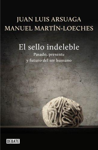 El sello indeleble: Pasado, presente y futuro del ser humano par Juan Luis Arsuaga