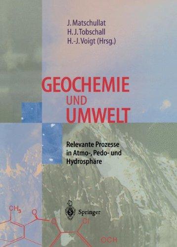 Geochemie und Umwelt: Relevante Prozesse in Atmo-, Pedo- und Hydrosphäre