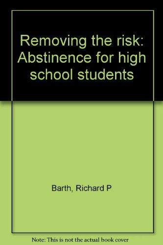 Removing the risk: Abstinence for high school students par Richard P Barth