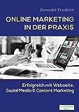 Online Marketing in der Praxis: Erfolgreich mit Webseite, Social Media & Content Marketing