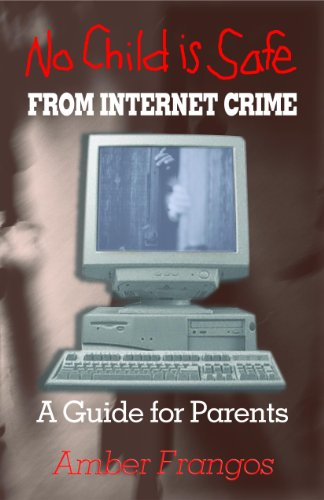 No Child is Safe: From Internet Crime (English Edition) por Amber  Frangos