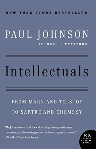 Intellectuals: From Marx and Tolstoy to Sartre and Chomsky (P.S.) por Paul Johnson