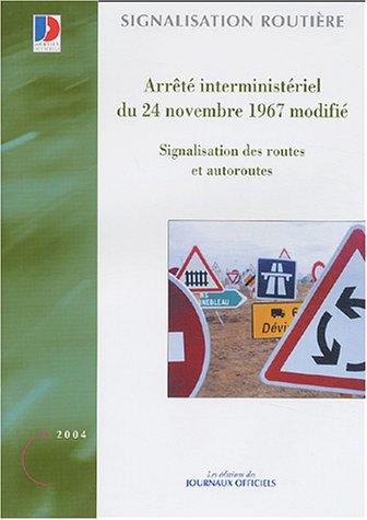 Arrêté du 24 novembre 1967 modifié Signalisation des routes et autoroutes par Journaux officiels
