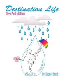 Destination Life (Teen Poetry Edition) eBook: Kaprice Smith