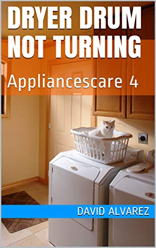 Dryer Drum Not Turning: Appliancescare 4 book cover