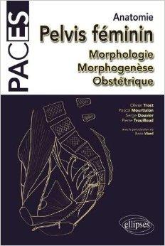 Anatomie Pelvis Féminin Morphologie Morphogénèse Obstétrique de Olivier Trost,Pierre Trouilloud,Pascal Mourtalion ( 1 janvier 2013 )