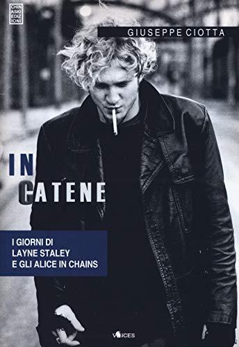 In catene. La storia di Layne Staley e degli Alice In Chains