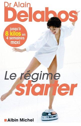 Le Régime starter : Jusqu'à 8 kilos en 4 semaines maxi (Pratique) por Dr Alain Delabos