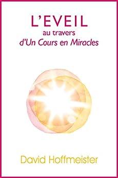 L'Eveil au Travers d'Un Cours en Miracles par [Hoffmeister, David]