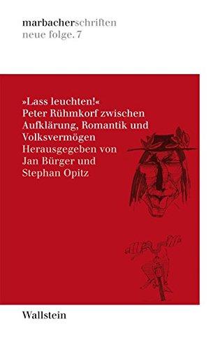 Lass leuchten! Peter Rühmkorf zwischen Aufklärung, Romantik und Volksvermögen (marbacher schriften / neue folge)