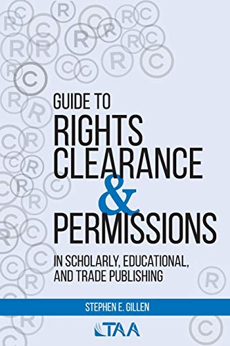 Guide to Rights Clearance & Permissions in Scholarly, Educational, and Trade Publishing por Stephen E. Gillen