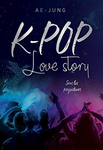 K-pop - Love Story - Sous les projecteurs par  Dragon D'Or