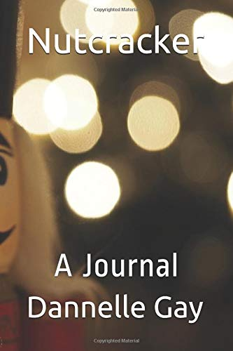 Nutcracker: A Journal (Jazzy Journals) por Dannelle Gay