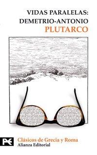 Vidas paralelas: Demetrio-Antonio (El Libro De Bolsillo - Bibliotecas Temáticas - Biblioteca De Clásicos De Grecia Y Roma) por Plutarco