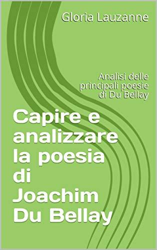 Capire E Analizzare La Poesia Di Joachim Du Bellay: Analisi Delle Principali Poesie Di Du Bellay por Gloria Lauzanne Gratis