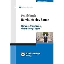 Praxisbuch Barrierefreies Bauen: Planung, Umsetzung, Finanzierung, Recht