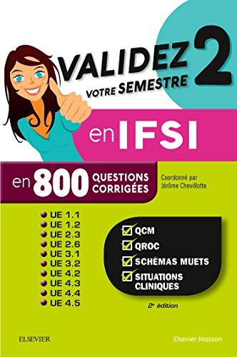 Validez votre semestre 2 en IFSI en 800 questions corrigées: QCM, QROC, schémas muets, situations cliniques - UE 1.1, 1.2, 2.3, 2.6, 3.1, 3.2, 4.2, 4.3, 4.4, 4.5