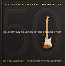 The Stratocaster Chronicles: Celebrating 50 Years of the Fender Strat