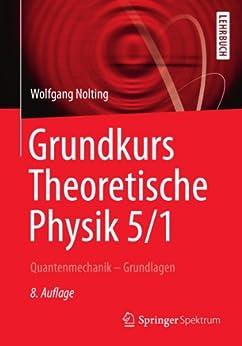 Grundkurs Theoretische Physik 5/1: Quantenmechanik - Grundlagen (Springer-Lehrbuch) von [Nolting, Wolfgang]